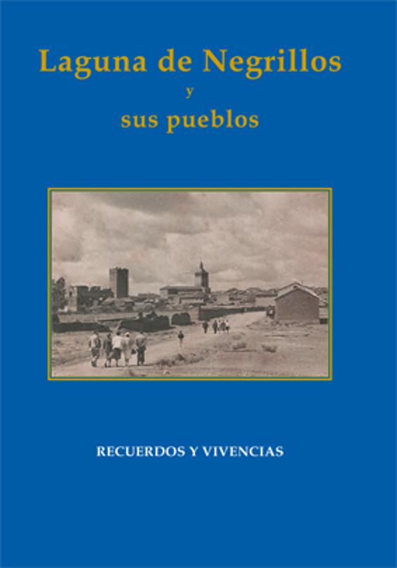 Laguna de Negrillos y sus pueblos. Recuerdos y vivencias